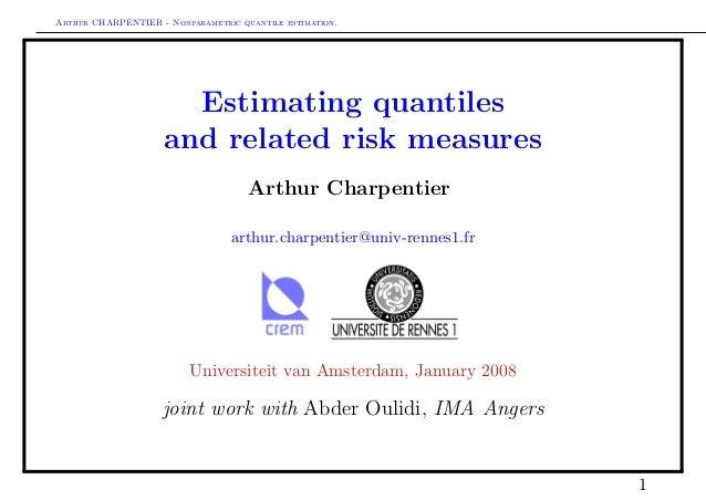 Arthur CHARPENTIER - Nonparametric quantile estimation.  Estimating quantiles and related risk measures Arthur Charpentier...