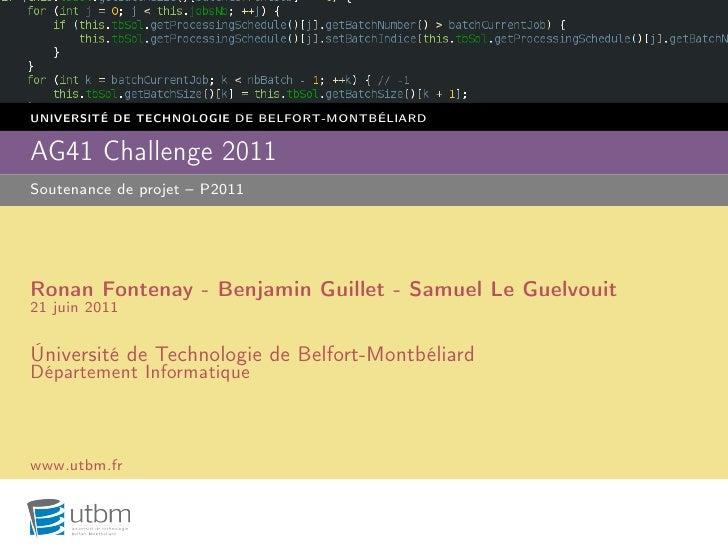 UNIVERSITÉ DE TECHNOLOGIE DE BELFORT-MONTBÉLIARDAG41 Challenge 2011Soutenance de projet – P2011Ronan Fontenay - Benjamin G...