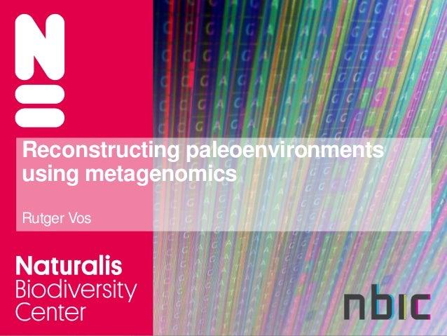 Reconstructing paleoenvironmentsusing metagenomicsRutger Vos