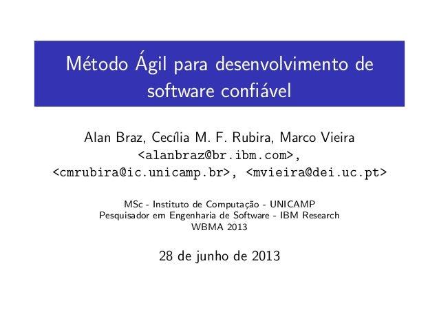 M´etodo ´Agil para desenvolvimento de software confi´avel Alan Braz, Cec´ılia M. F. Rubira, Marco Vieira <alanbraz@br.ibm.c...