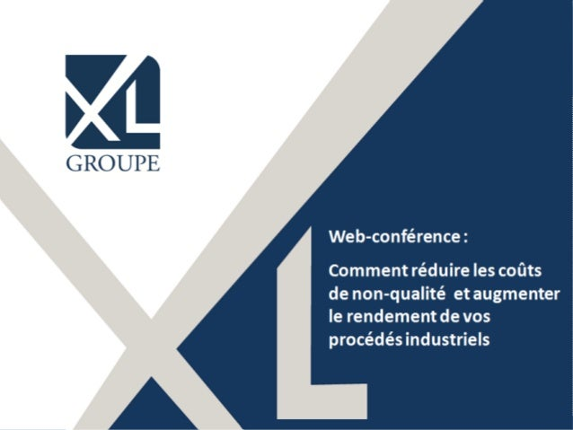 1©XL Suisse | +41 (0) 22 508 78 68 | www.xl-suisse.ch Web-conférence : Comment réduire les coûts de non-qualité et augment...