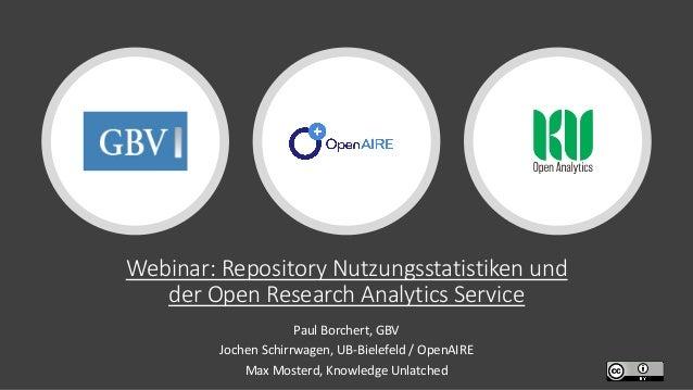 Webinar: Repository Nutzungsstatistiken und der Open Research Analytics Service Paul Borchert, GBV Jochen Schirrwagen, UB-...