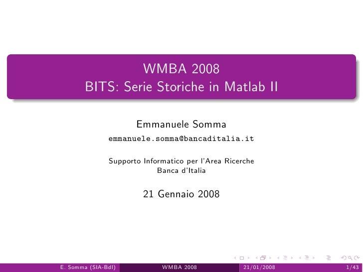 WMBA 2008        BITS: Serie Storiche in Matlab II                        Emmanuele Somma                emmanuele.somma@b...