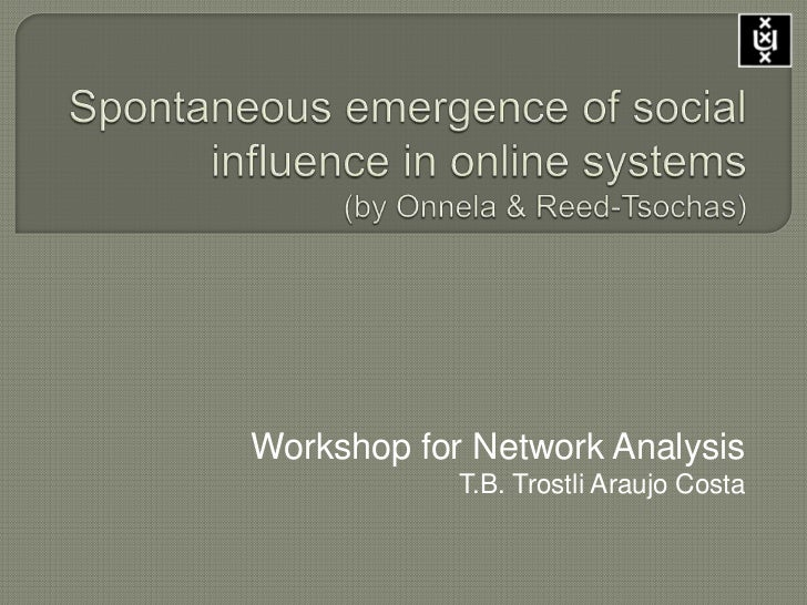 Spontaneous emergence of social influence in online systems(by Onnela & Reed-Tsochas)<br />Workshop for Network AnalysisT....