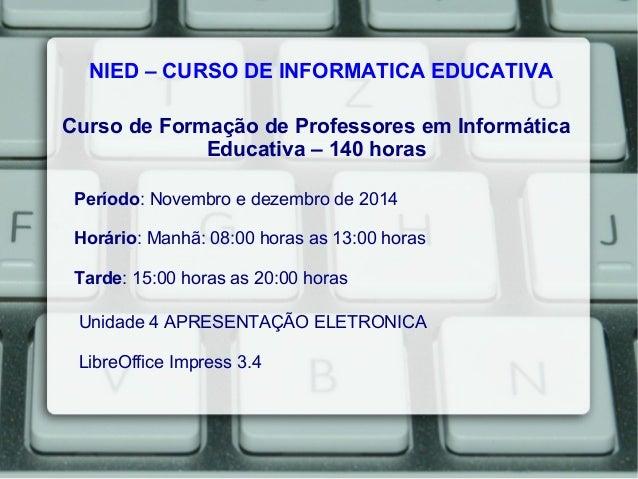 Curso de Formação de Professores em Informática Educativa – 140 horas NIED – CURSO DE INFORMATICA EDUCATIVA Período: Novem...
