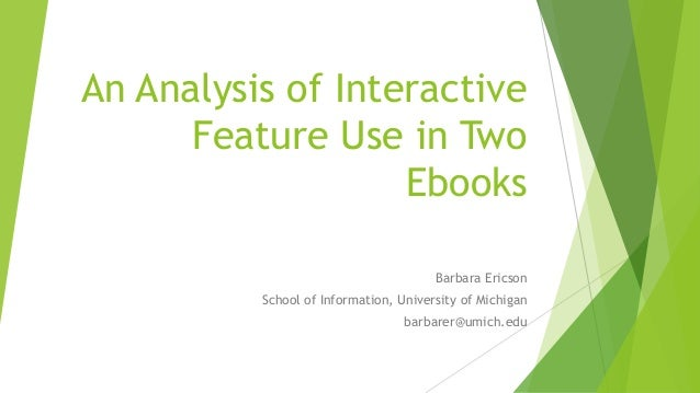 An Analysis of Interactive Feature Use in Two Ebooks Barbara Ericson School of Information, University of Michigan barbare...
