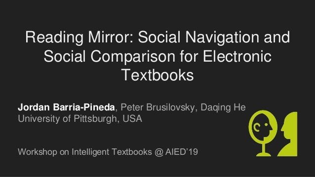 Reading Mirror: Social Navigation and Social Comparison for Electronic Textbooks Jordan Barria-Pineda, Peter Brusilovsky, ...