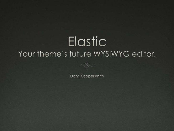 ElasticYour theme's future WYSIWYG editor.<br />Daryl Koopersmith<br />