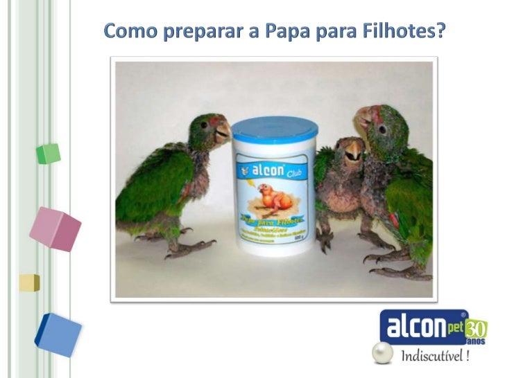 A      Papa    deve    ser      preparada    • Para aves entre 1 e 2 dias de vida, mistureutilizando qualquer utensílio me...