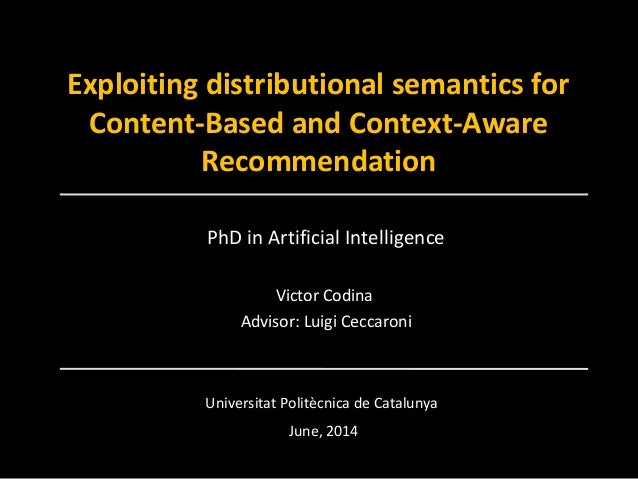 Exploiting distributional semantics for Content-Based and Context-Aware Recommendation PhD in Artificial Intelligence Vict...