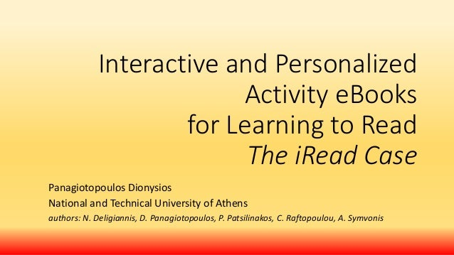 Interactive and Personalized Activity eBooks for Learning to Read The iRead Case Panagiotopoulos Dionysios National and Te...