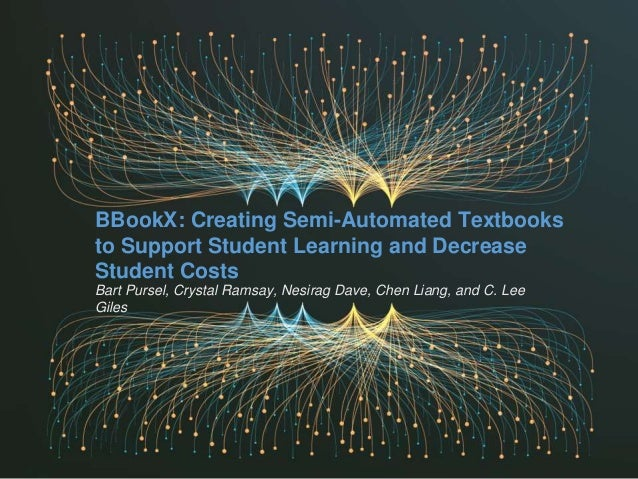 BBookX: Creating Semi-Automated Textbooks to Support Student Learning and Decrease Student Costs Bart Pursel, Crystal Rams...