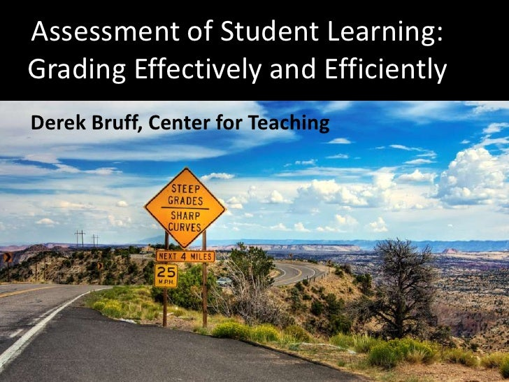Assessment of Student Learning: Grading Effectively and Efficiently<br />Derek Bruff, Center for Teaching<br />