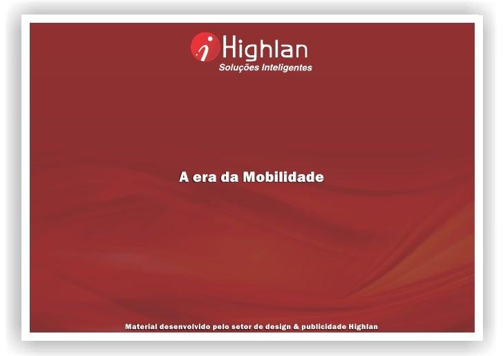 A era da Mobilidade     Material desenvolvido pelo setor de design & publicidade Highlan