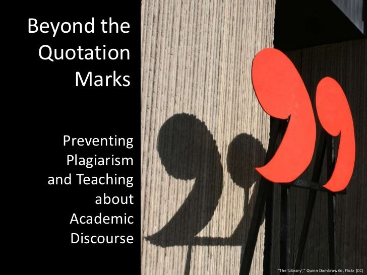 "Beyond the Quotation Marks<br />Preventing Plagiarism and Teaching about Academic Discourse<br />""The 'Library',"" Quinn Do..."