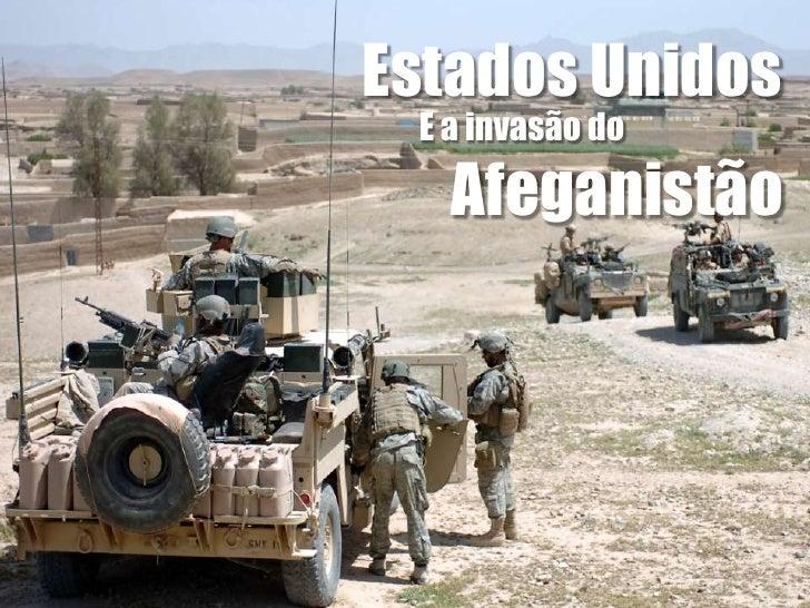 Estados Unidos <br />        E a invasão do<br />Afeganistão<br />