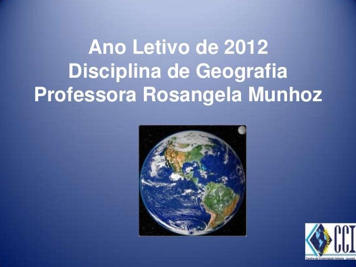 Ano Letivo de 2012   Disciplina de GeografiaProfessora Rosangela Munhoz