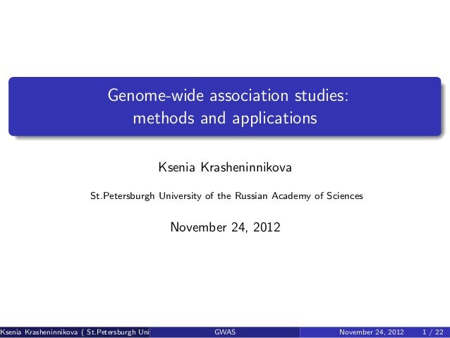 Genome-wide association studies: methods and applications Ksenia Krasheninnikova St.Petersburgh University of the Russian ...