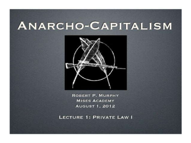 Anarcho-Capitalism, Lecture 1 with Robert Murphy - Mises Academy