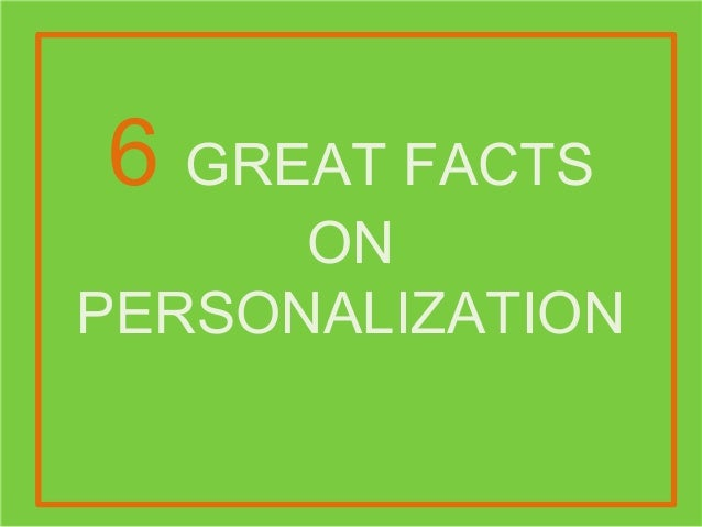 6 GREAT FACTS ON PERSONALIZATION
