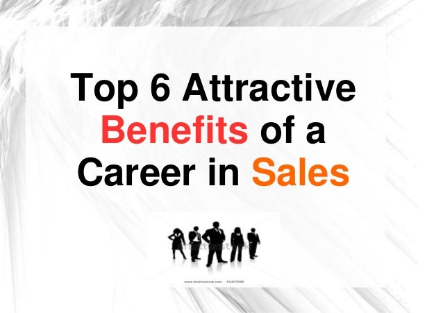 Top 6 Attractive Benefits of a Career in Sales