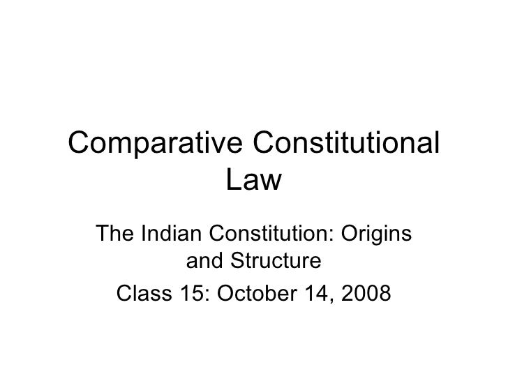 Comparative Constitutional Law The Indian Constitution: Origins and Structure Class 15: October 14, 2008