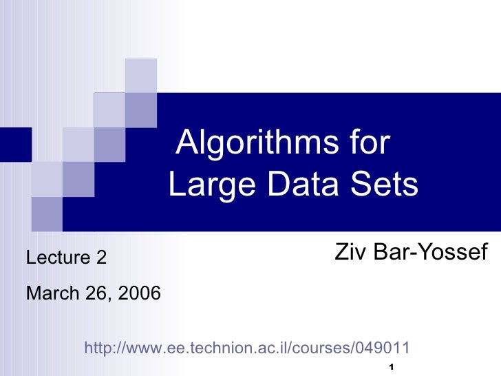 Algorithms for  Large Data Sets Ziv Bar-Yossef Lecture 2 March 26, 2006 http://www.ee.technion.ac.il/courses/049011
