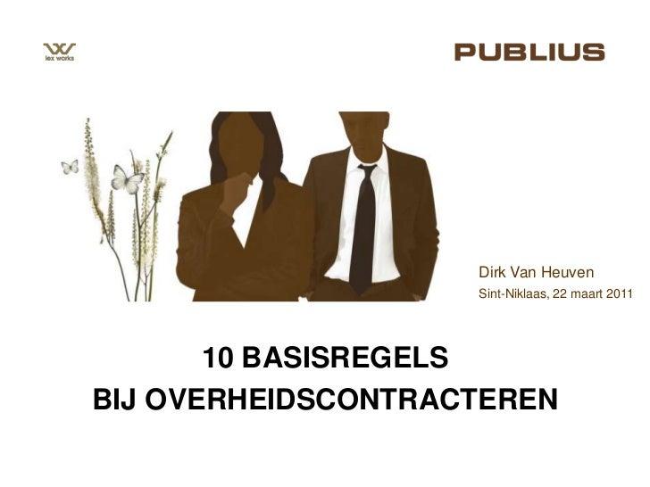 Dirk Van Heuven<br />Sint-Niklaas, 22 maart 2011<br />10 BASISREGELS<br />BIJ OVERHEIDSCONTRACTEREN<br />