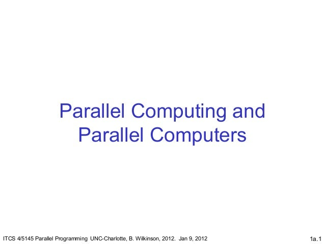 1a.1Parallel Computing andParallel ComputersITCS 4/5145 Parallel Programming UNC-Charlotte, B. Wilkinson, 2012. Jan 9, 2012