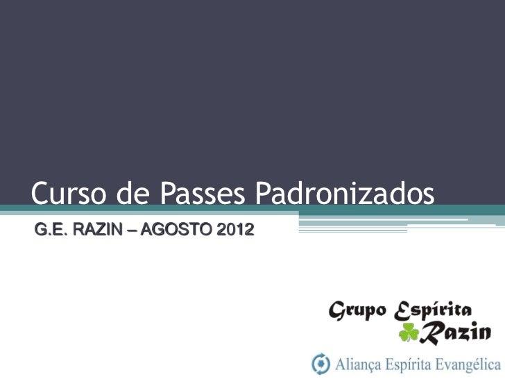 Curso de Passes PadronizadosG.E. RAZIN – AGOSTO 2012