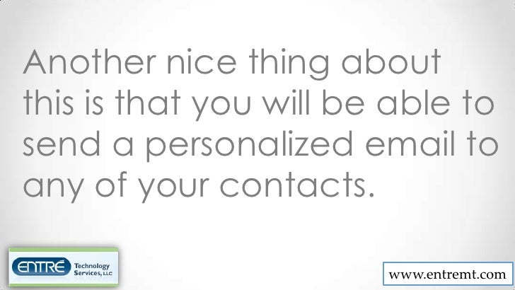 Another nice thing aboutthis is that you will be able tosend a personalized email toany of your contacts.                 ...
