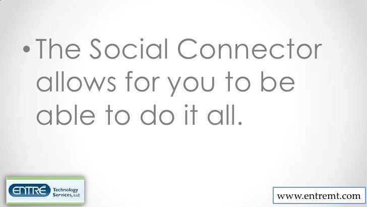 • The Social Connector  allows for you to be  able to do it all.                  www.entremt.com
