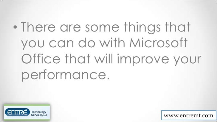 • There are some things that  you can do with Microsoft  Office that will improve your  performance.                      ...