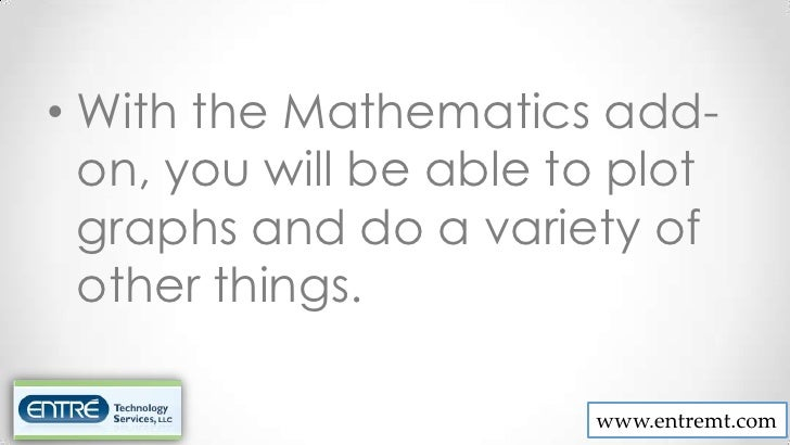 • With the Mathematics add-  on, you will be able to plot  graphs and do a variety of  other things.                      ...