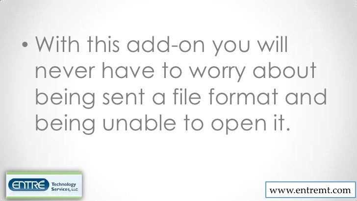 • With this add-on you will  never have to worry about  being sent a file format and  being unable to open it.            ...