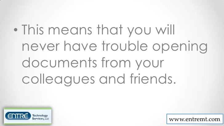 • This means that you will  never have trouble opening  documents from your  colleagues and friends.                      ...