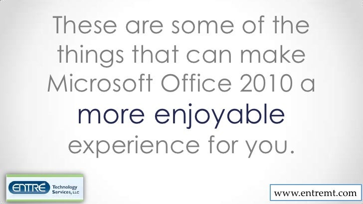 These are some of thethings that can makeMicrosoft Office 2010 a  more enjoyable experience for you.                   www...