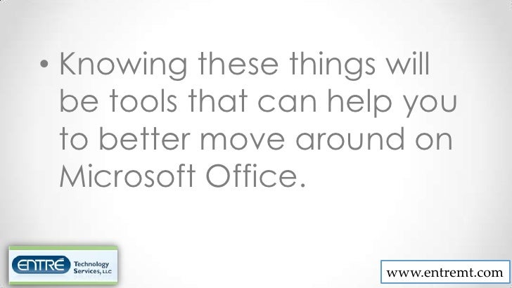 • Knowing these things will  be tools that can help you  to better move around on  Microsoft Office.                      ...