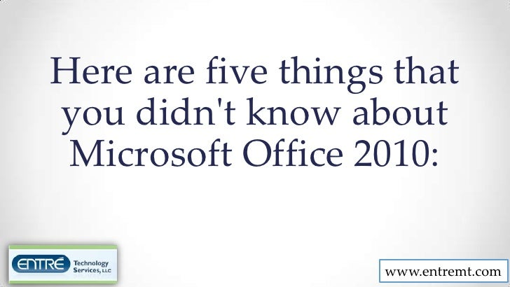 Here are five things thatyou didnt know about Microsoft Office 2010:                    www.entremt.com