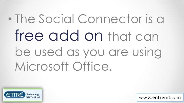 • The Social Connector is a  free add on that can  be used as you are using  Microsoft Office.                      www.en...