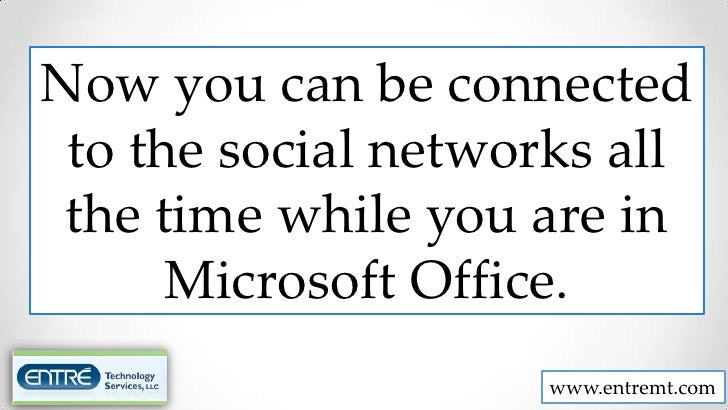 Now you can be connected to the social networks all the time while you are in      Microsoft Office.                     w...