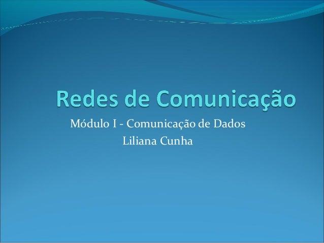 Módulo I - Comunicação de Dados Liliana Cunha