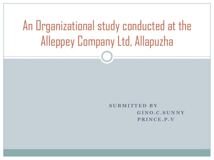 An Organizational study conducted at the    Alleppey Company Ltd, Allapuzha                    SUBMITTED BY               ...