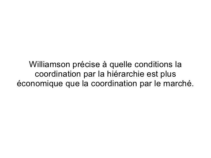Williamson précise à quelle conditions la    coordination par la hiérarchie est pluséconomique que la coordination par le ...