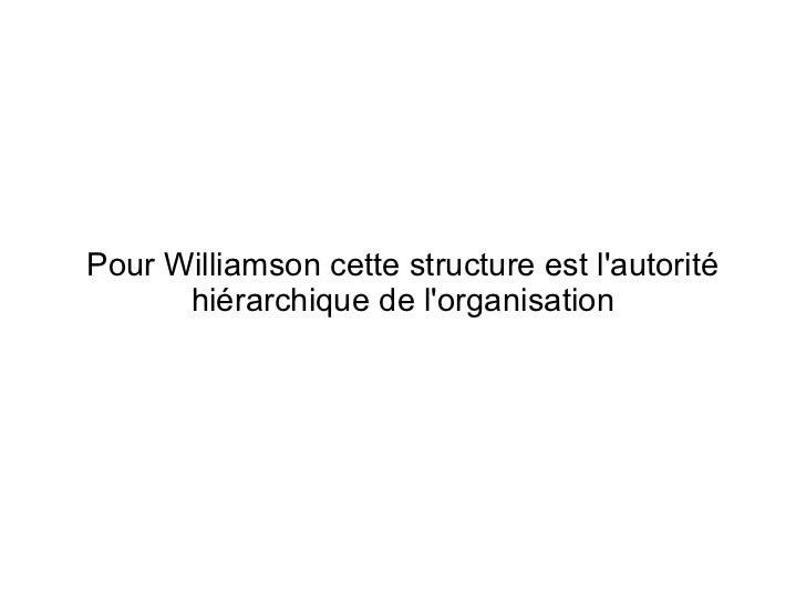 Pour Williamson cette structure est lautorité      hiérarchique de lorganisation