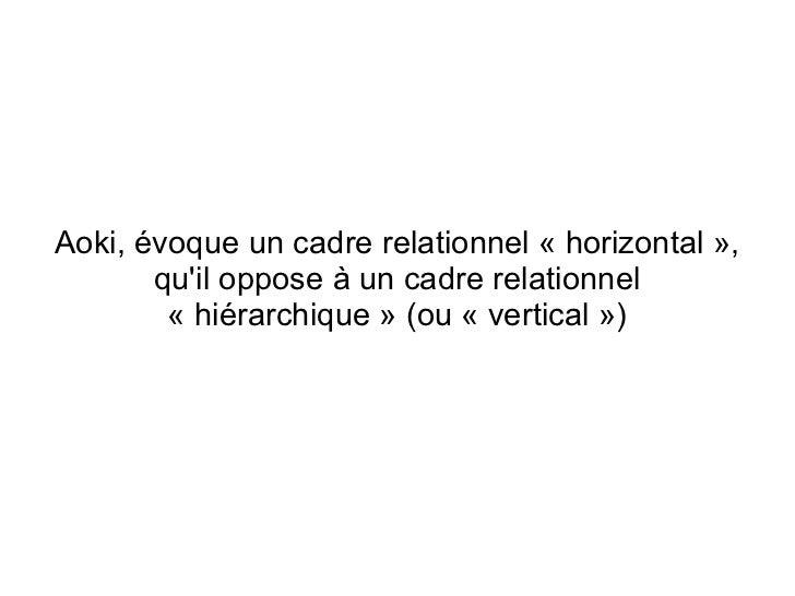 Aoki, évoque un cadre relationnel « horizontal »,       quil oppose à un cadre relationnel        « hiérarchique » (ou « v...