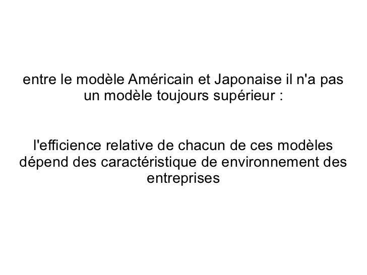 entre le modèle Américain et Japonaise il na pas          un modèle toujours supérieur :  lefficience relative de chacun d...