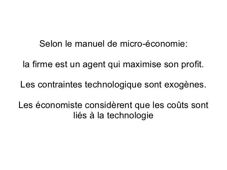 Selon le manuel de micro-économie: la firme est un agent qui maximise son profit.Les contraintes technologique sont exogèn...