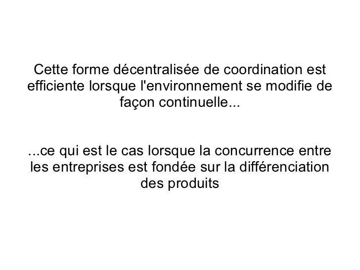 Cette forme décentralisée de coordination estefficiente lorsque lenvironnement se modifie de                façon continue...