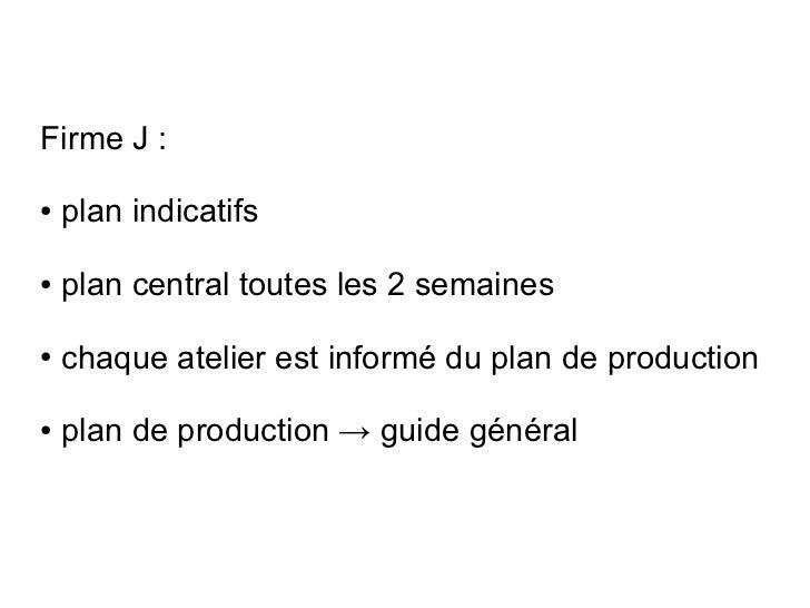 Firme J :●   plan indicatifs●   plan central toutes les 2 semaines●   chaque atelier est informé du plan de production●   ...